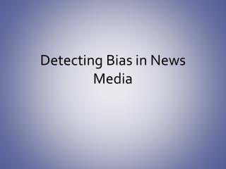 Detecting Bias in News Media