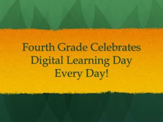 Fourth Grade Celebrates Digital Learning Day Every Day!