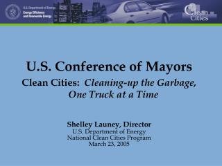 U.S. Conference of Mayors Clean Cities:   Cleaning-up the Garbage, One Truck at a Time