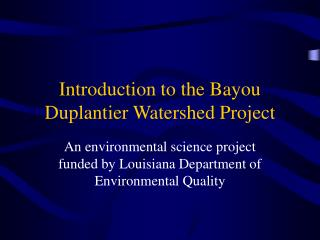 Introduction to the Bayou Duplantier Watershed Project