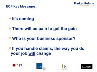 It's coming  There will be pain to get the gain  Who is your business sponsor?