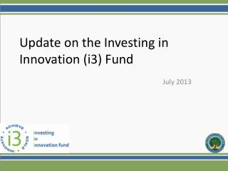 Update on the Investing in Innovation (i3) Fund