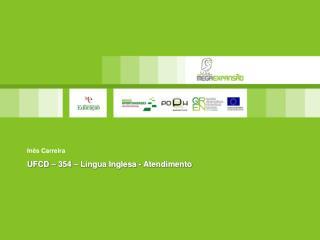 Inês Carreira UFCD – 354 – Língua Inglesa - Atendimento