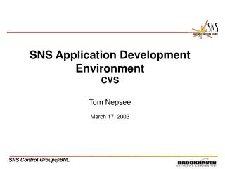 SNS Application Development Environment CVS Tom Nepsee March 17, 2003