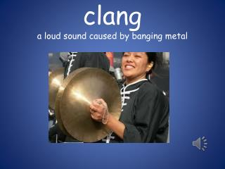 clang a loud sound caused by banging metal