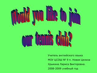 Would  you  like  to  join   our  tennis  club?