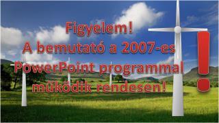 Figyelem! A bemutató a 2007-es PowerPoint programmal működik rendesen!