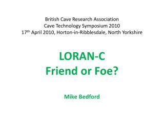 LORAN-C Friend or Foe? Mike Bedford