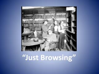 """Just Browsing"""