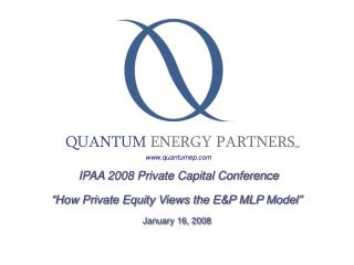 IPAA 2008 Private Capital Conference  How Private Equity Views the EP MLP Model  January 16, 2008