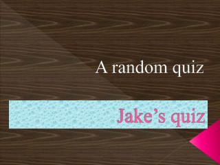 Jake's quiz