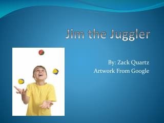 Jim the Juggler