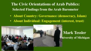 The  Civic Orientations of  Arab Publics: Selected Findings from the Arab  Barometer