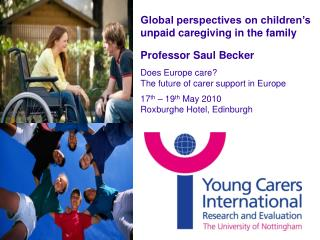 Global perspectives on children's unpaid caregiving in the family Professor Saul Becker