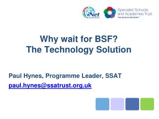 Why wait for BSF? The Technology Solution