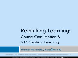 Rethinking Learning:  Course Consumption & 21 st  Century Learning