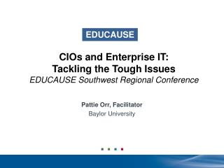 CIOs and Enterprise IT: Tackling the Tough Issues EDUCAUSE Southwest Regional Conference