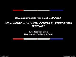 """Obsequio del pueblo ruso a los  EE.UU de N.A """"MONUMENTO A LA LUCHA CONTRA EL TERRORISMO MUNDIAL"""""""
