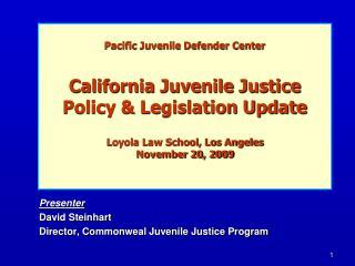 Presenter David Steinhart  Director, Commonweal Juvenile Justice Program