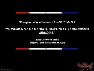 """Obsequio del pueblo ruso a los  EE.UU de N.A """"MONUMENTO A LA LUCHA CONTRA EL TERRORISMO MUNDIAL"""