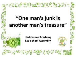 """One  man's junk is another man's  treasure "" Hartsholme Academy Eco-School Assembly"