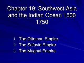 Chapter 19: Southwest Asia and the Indian Ocean 1500 1750