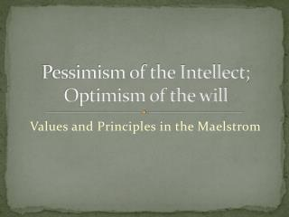 Pessimism of the Intellect; Optimism of the will