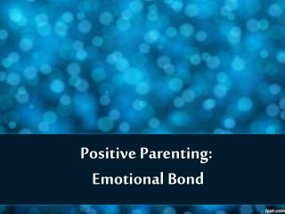 Positive Parenting: Emotional Bond