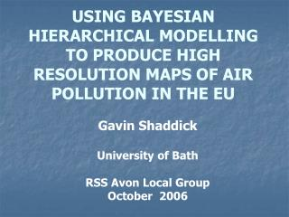 USING BAYESIAN HIERARCHICAL MODELLING TO PRODUCE HIGH RESOLUTION MAPS OF AIR POLLUTION IN THE EU