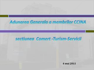 Adunarea Generala  a  membrilor  CCINA sectiunea   Comert - Turism-Servicii