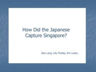 How Did the Japanese Capture Singapore?