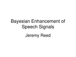 Bayesian Enhancement of Speech Signals