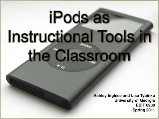 iPods as Instructional Tools in the Classroom Ashley  Inglese  and Lisa  Tybinka