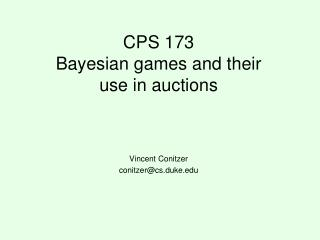 CPS 173  Bayesian games and their use in auctions