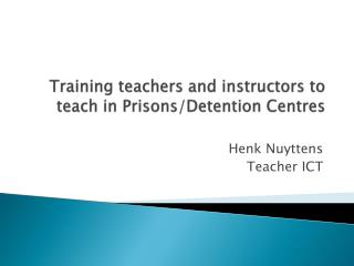 Training teachers and instructors to teach in Prisons/Detention  Centres