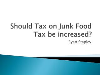 Should Tax on Junk Food Tax be increased?