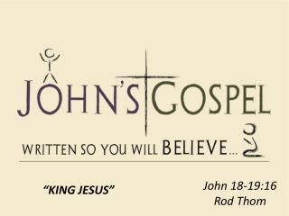 John 18-19:16 Rod Thom