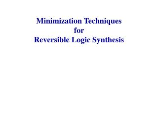 Minimization Techniques  for  Reversible Logic Synthesis