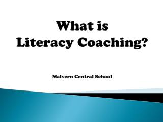 What is  Literacy Coaching? Malvern Central School