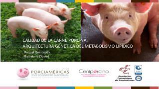 CALIDAD DE LA CARNE PORCINA:  ARQUITECTURA GENETICA DEL METABOLISMO LIPÍDICO