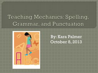 Teaching Mechanics: Spelling, Grammar, and Punctuation