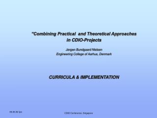 �Combining Practical  and Theoretical Approaches  in CDIO-Projects J�rgen Bundgaard Nielsen