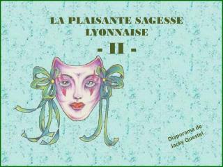 LA PLAISANTE SAGESSE LYONNAISE - II -