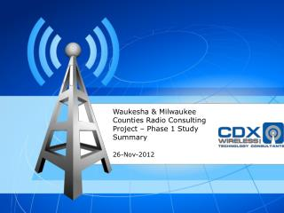 Waukesha & Milwaukee Counties Radio Consulting Project  – Phase 1 Study Summary  26-Nov-2012