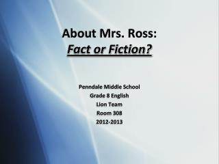 About Mrs. Ross: Fact or Fiction?