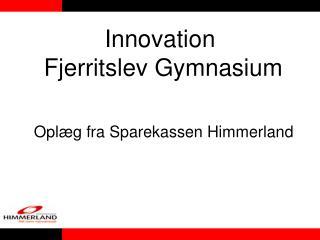 Innovation  Fjerritslev Gymnasium