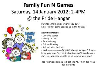 Family Fun N Games Saturday, 14 January 2012; 2-4PM @ the Pride Hangar