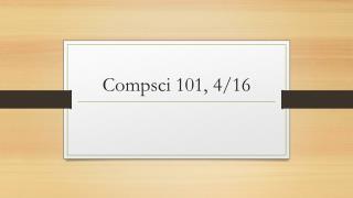 Compsci  101, 4/16