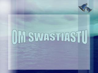 OM SWASTIASTU