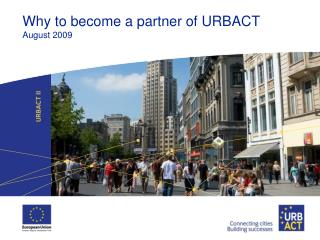 Why to become a partner of URBACT August 2009